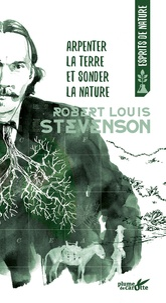 Robert Louis Stevenson - Arpenter la terre et sonder la nature.