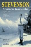 Robert Louis Stevenson - Aventures dans les îles - Les Merry Men ; Le secret de l'épave ; Le reflux ; L'île au trésor ; Dans les mers du Sud.
