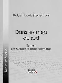 Robert Louis Stevenson et  Ligaran - Dans les mers du sud - Tome I - Les Marquises et les Paumotus.