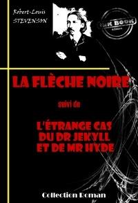 Robert-Louis STEVENSON - La flèche noire (suivi de L'étrange cas du Dr Jekyll et de Mr Hyde) - édition intégrale.