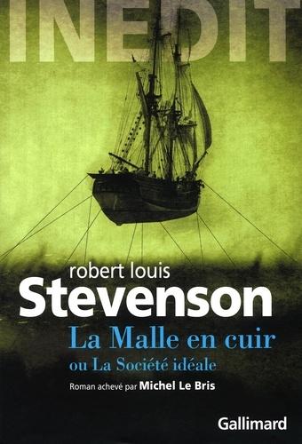Robert Louis Stevenson - La malle en cuir ou la société idéale - Roman inédit inachevé, fin imaginée par Michel le Bris.
