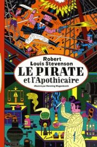 Robert Louis Stevenson et Henning Wagenbreth - Le pirate et l'apothicaire.