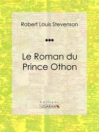 Robert Louis Stevenson et  Ligaran - Le Roman du Prince Othon - Roman d'aventures.