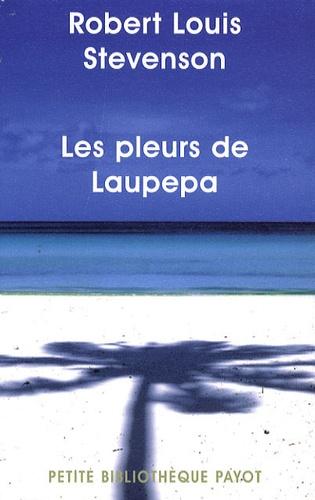 Robert Louis Stevenson - Les pleurs de Laupepa - En marge de l'histoire, huit années de troubles aux Samoa.