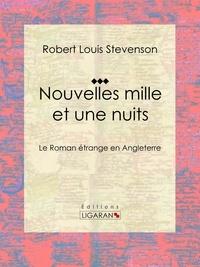 Robert Louis Stevenson et  Ligaran - Nouvelles mille et une nuits - Le roman étrange en Angleterre.