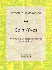 Robert Louis Stevenson et Théodore de Wyzewa - Saint-Yves - Aventures d'un prisonnier français en Angleterre.