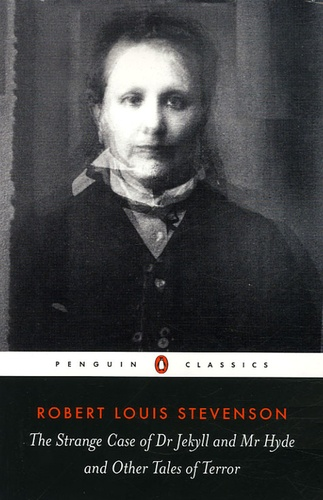 Robert Louis Stevenson - The Strange Case of Dr Jekyll and Mr Hyde - And Other Tales of Terror.