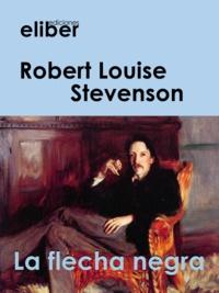 Robert Louise Stevenson - La flecha negra.