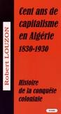Robert Louzon - Cent ans de capitalisme en Algérie.