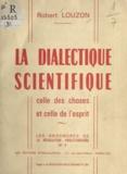 Robert Louzon - La dialectique scientifique - Celle des choses et celle de l'esprit.