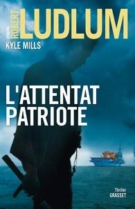 Robert Ludlum et Kyle Mills - L'attentat patriote - thriller.