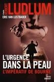 Robert Ludlum et Eric Van Lustbader - L'urgence dans la peau. L'impératif de Bourne - Traduit de l'anglais (Etats-Unis) par Florianne Vidal.