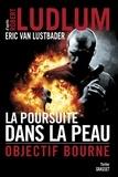 Robert Ludlum et Eric Van Lustbader - La poursuite dans la peau - Objectif Bourne.