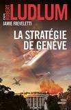Robert Ludlum et Jamie Freveletti - La stratégie de Genève - traduit de l'anglais (États-Unis) par Florianne Vidal.