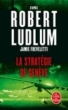 Robert Ludlum et Jamie Freveletti - La stratégie de Genève.