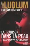 Robert Ludlum et Eric Van Lustbader - La trahison dans la peau - L'empreinte de Bourne.