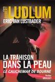 Robert Ludlum et Eric Van Lustbader - La trahison dans la peau.