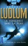 Robert Ludlum - La vengeance dans la peau.