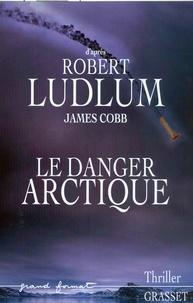 Robert Ludlum et James Cobb - Le danger Arctique.