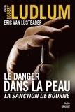 Robert Ludlum et Eric Van Lustbader - Le danger dans la peau - La sanction de Bourne.