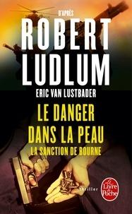 Robert Ludlum - Le danger dans la peau - La sanction de Bourne.