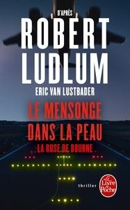 Robert Ludlum et Eric Van Lustbader - Le mensonge dans la peau - La ruse de Bourne.