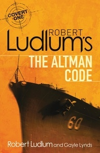 Robert Ludlum et Gayle Lynds - Robert Ludlum's The Altman Code - A Covert-One Novel.