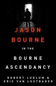Robert Ludlum et Eric Van Lustbader - Robert Ludlum's The Bourne Ascendancy - The Bourne Saga: Book Eleven.