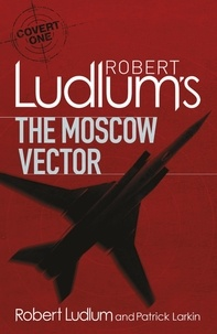 Robert Ludlum et Patrick Larkin - Robert Ludlum's The Moscow Vector - A Covert-One Novel.
