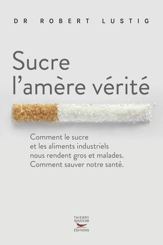 Sucre l'amère vérité - Robert Lustig - Format ePub - 9782365492775 - 13,99 €