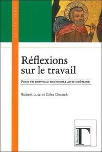 Robert Lutz et Giles Decock - Réflexions sur le travail - Pour un nouveau protocole anti-chômage.