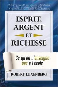 Robert Luxenberg - Esprit, argent et richesse - Ce qu'on n'enseigne à l'école.