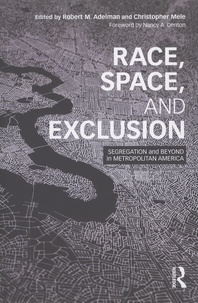 Robert-M Adelman et Christopher Mele - Race, Space, and Exclusion - Segregation and Beyond in Metropolitan America.
