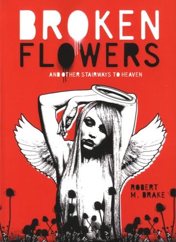 Robert M. Drake - Broken Flowers - And other Stairways to Heaven.
