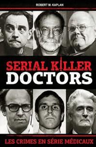 Robert M Kaplan - Serial killer doctors - Les crimes en série médicaux.