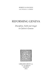 Robert M. Kingdon - Reforming Geneva : Discipline, Faith and Anger in Calvin's Geneva.