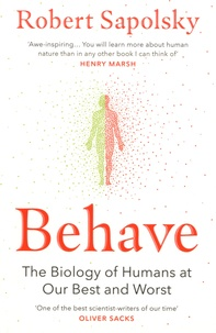 Robert M. Sapolsky - Behave - The Biology of Humans at Our Best and Worst.
