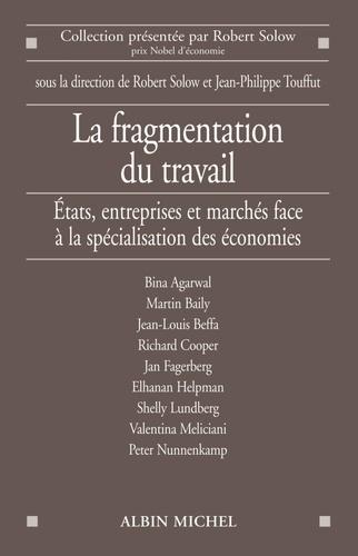 Robert M. Solow et Jean-Philippe Touffut - La fragmentation du travail - Etats, entreprises et marchés face à la spécialisation des économies.
