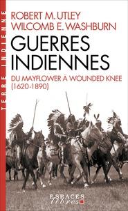 Robert M. Utley et Wilcomb E. Washburn - Guerres indiennes - Du Mayflower à Wounded Knee.