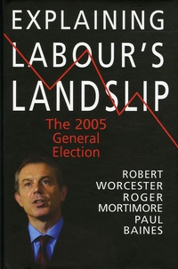 Robert M. Worcester et Roger Mortimore - Explaining Labour's Landslip.