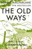 Robert Macfarlane - The Old Ways - A Journey On Foot.