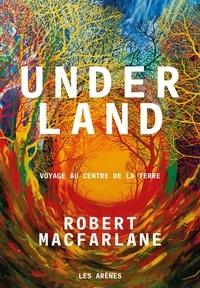 Robert Macfarlane - Underland - Voyage au centre de la terre.