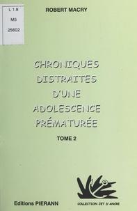 Robert Macry - Chroniques distraites d'une adolescence prématurée (2).