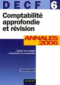 Robert Maéso - Comptabilité approfondie et révision DECF 6 - Annales 2006 corrigées commentées.