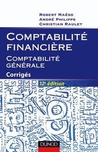 Robert Maéso et André Philipps - Comptabilité financière - Comptabilité générale - 12e éd. - Corrigés.