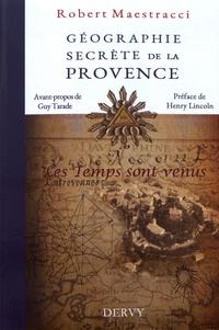 Robert Maestracci - Géographie secrète de la Provence - Les temps sont venus.