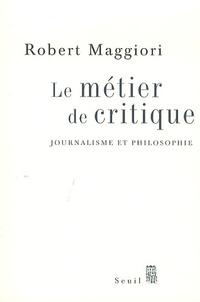 Robert Maggiori - Le métier de critique - Journalisme et philosophie.