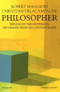 Robert Maggiori et Christian Delacampagne - Philosopher - Réflexions philosophiques des grands penseurs contemporains.