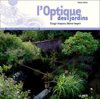 Robert Mallet - L'optique des jardins - Elargir l'espace, libérer l'esprit.