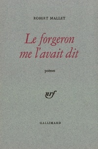 Robert Mallet - Le forgeron me l'avait dit.
